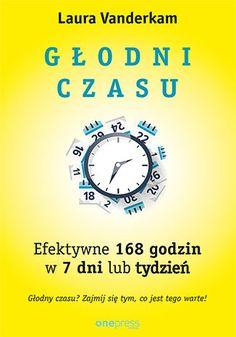 Okładka książki Głodni czasu. Efektywne 168 godzin w 7 dni lub tydzień Books, Libros, Book, Book Illustrations, Libri