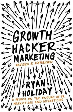 Growth Hacker Marketing: A Primer on the Future of PR, Marketing and Advertising: Amazon.de: Ryan Holiday: Fremdsprachige Bücher