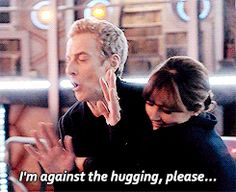 so sad that he can't stand hugs our laughter. Oh well. At least he is developing his character.Its so sad that he can't stand hugs our laughter. Oh well. At least he is developing his character. Twelfth Doctor, 12th Doctor, Doctor Who Clara, New Doctor Who, Clara Oswald, Don't Blink, Peter Capaldi, Torchwood, David Tennant