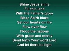 """Shine Jesus Shine"" ~ Worship in Song       After this heavy week, I thought we could use an upbeat and uplifting worship song. In the song, it basically asks for more of Jesus's light. I love this song and it is always uplifting to me. I hope it is the same for you."