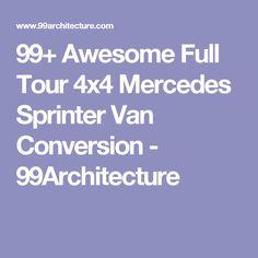 99+ Awesome Full Tour 4x4 Mercedes Sprinter Van Conversion - 99Architecture