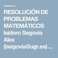 RESOLUCIÓN DE PROBLEMAS MATEMÁTICOS Isidoro Segovia Alex (isegovia@ugr.es) Departamento de Didáctica de la Matemática de la Universidad de Granada. - ppt descargar