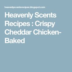 Heavenly Scents Recipes : Crispy Cheddar Chicken- Baked