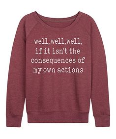 Instant Message Women's Heather Maroon 'Consequences Of My Actions' Slouchy Pullover - Women & Plus Lets Stay Home, New Today, French Terry, Casual Looks, Lounge Wear, Graphic Tees, Autumn Fashion, How To Remove, Let It Be