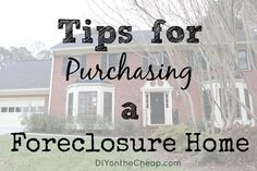 Tips for Purchasing a Foreclosure Home: If you are considering buying a foreclosure, read this first!