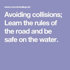 Avoiding collisions; Learn the rules of the road and be safe on the water.