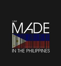 """Filipino Pride!! i think it should say """"I WAS Made in the philippines..."""" but whatever"""