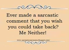 Sarcasm...Because Beating the hell out of people is illegal!: Ever made a sarcastic comment...