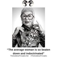 The average woman is so beaten down and indoctrinated by Iris Apfel TheGoddessPrinciples.net
