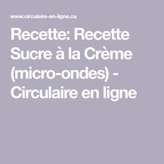 Recette: Recette Sucre à la Crème (micro-ondes) - Circulaire en ligne Four Micro Onde, Candy, Sweet Recipes, Sugar, Fishing Line, Sweet, Toffee, Candy Notes, Candles