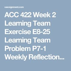 Acc 423 week 2 individual wiley plus exercises