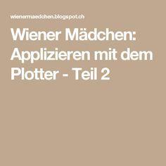 Wiener Mädchen: Applizieren mit dem Plotter - Teil 2