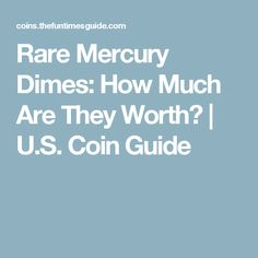 Rare Mercury Dimes: How Much Are They Worth?   U.S. Coin Guide
