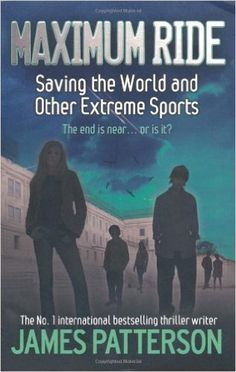 Maximum Ride: Saving the World and Other Extreme Sports (Maximum Ride Childrens Edition): Amazon.co.uk: James Patterson: 9780755322022: Books