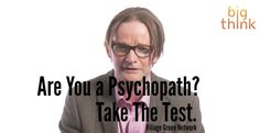 Are You a Psychopath Take the Test. / Always wondered if you were a psychopath? Click on the video below and ask yourself what you would do in that situation. You'll have your answer!
