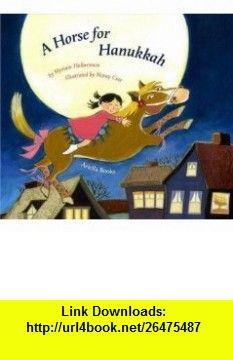 A Horse for Hanukkah (9783981382518) Myriam Halberstam, Nancy Cote , ISBN-10: 398138251X  , ISBN-13: 978-3981382518 ,  , tutorials , pdf , ebook , torrent , downloads , rapidshare , filesonic , hotfile , megaupload , fileserve