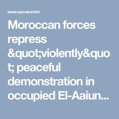 "Moroccan forces repress ""violently"" peaceful demonstration in occupied El-Aaiun 