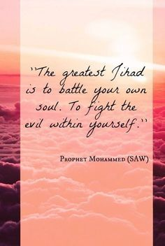 Prophet Muhammad, Sallallahu Alayhi Wa Sallam  The greater jihad against our nafs