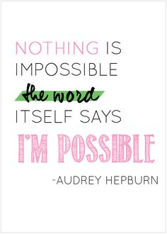 """Nothing is impossible the word itself says I'm Possible""-Audrey Hepburn"