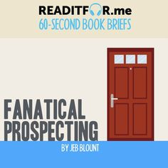 Today's Book Brief: Fanatical Prospecting. Want the version? Get a free www.me account. Personal Development Books, Thing 1 Thing 2, Accounting, Leadership, This Book, Marketing, Writing, Free, Being A Writer