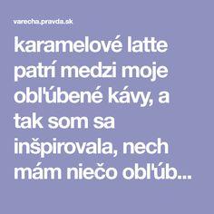 karamelové latte patrí medzi moje obľúbené kávy, a tak som sa inšpirovala, nech mám  niečo obľúbené aj na horúce letné dni. Latte