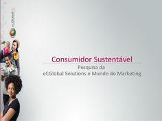 Consumidor sustentável by @eCGlobal Solutions @mundodomarketing #consumosustentavel #mercadodepesquisa by eCGlobal Solutions via Slideshare