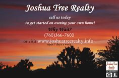Buying a home? Want an experienced & professional real estate agent?? Call Joshua Tree Realty and we will get you started today! (760)366-7600! www.joshuatreerealty.info