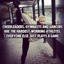 Comment what YOU think about dance, gymnastics, and cheerleading. I think all of the sports are amazing and dancers, gymnasts, and cheerleaders are very hard-working athletes.