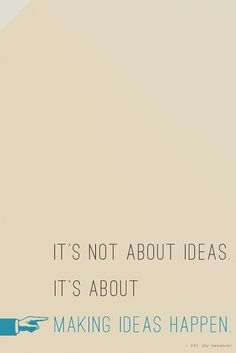 Its not about ideas. Its about making ideas happen. #quote