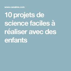10 projets de science faciles à réaliser avec des enfants