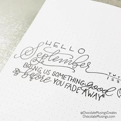 Hello September! Bring us some thing good before you fade away! Bullet journal welcome page quote | Planner Quote | September Quotes | Minimal Planning | Minimal Bullet Journal Design | Monoline Cursive Text | ChocolateMusings.com