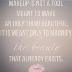 Make up is only a tool to magnify the beauty you already have!