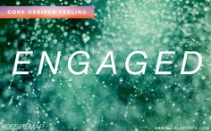 Engaged - committed to a cause or purpose.  One of my Core Desired Feelings. How do you want to feel? #DesireMap