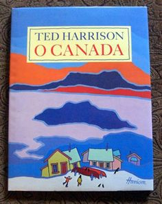 o canada by Ted Harrison. text to the anthem in english and french, plus the outstanding paintings of ted harrison Art Books For Kids, Artists For Kids, Art For Kids, Canadian Painters, Canadian Artists, Ted, All About Canada, Native Canadian, O Canada
