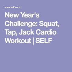 New Year's Challenge: Squat, Tap, Jack Cardio Workout | SELF