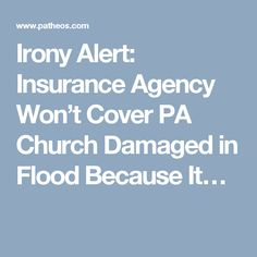 Irony Alert: Insurance Agency Won't Cover PA Church Damaged in Flood Because It…