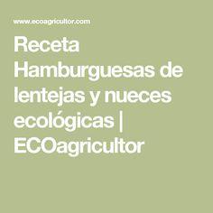 Receta Hamburguesas de lentejas y nueces ecológicas | ECOagricultor