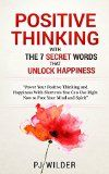 Positive Thinking: 7 Secret Words That Unlock Happiness (Positive Thinking, Positive Psychology, Positive Affirmations, Positive Self Help Books, Positive Thoughts, Self Help for Women Book 1) - Positive Thinking: 7 Secret Words That Unlock Happiness (Positive Thinking, Positive Psychology, Positive Affirmations, Positive Self Help Books, Positive Thoughts, Self Help for Women Book 1)   Positive Thinking and Happiness  They Can Change Your Destiny. You don't have to wai