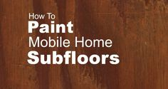 painted subfloor | How to Paint Your Mobile Home Subfloor