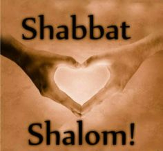 Shabbat Shalom! May the Source of all Good, bless all and make the light of peace sign forth to rid the world of darkness and evil acts.