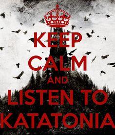 KEEP CALM AND LISTEN TO KATATONIA