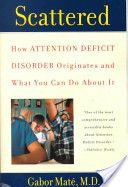 Scattered, Dr. Gabor Mate.  LOVE IT!  The smartest, most compassionate perspective on ADHD I've ever read. #adhd