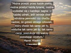 Można przejść przez każde piekło... ,  #Człowiek, #Życie Thoughts, Words, Quotes, Life, Quotations, Quote, Shut Up Quotes, Horse, Ideas