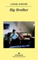 Big brother / Lionel Shriver ; traducción de Daniel Najmías http://encore.fama.us.es/iii/encore/record/C__Rb2601154?lang=spi