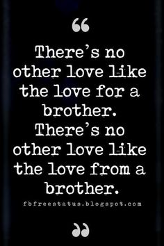 Quotes About Brothers - Brother Quotes And Sibling Sayings loving brother quote. Quotes About Brothers - Brother Quotes And Sibling Sayings loving brother quotes, There's no other love like the love Brother Sister Relationship Quotes, Sister Bond Quotes, Love My Brother Quotes, Brother Sister Love Quotes, Brother Birthday Quotes, Sister Quotes Funny, I Love My Brother, Nephew Quotes, Daughter Poems
