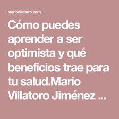 Cómo puedes aprender a ser optimista y qué beneficios trae para tu salud.Mario Villatoro Jiménez – Empresario salvadoreño en Costa Rica