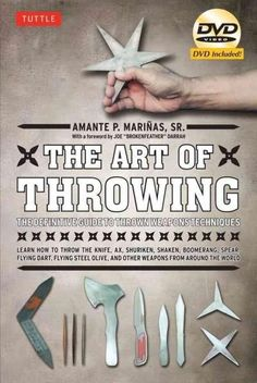 The Art of Throwing: The Definitive Guide to Thrown Weapons Techniques