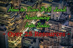 How To Turn B2B Lead Nurturing Into Sales: Your Complete Guide [25+ Resources]   Search Engine People