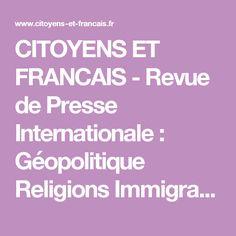 CITOYENS ET FRANCAIS - Revue de Presse Internationale : Géopolitique Religions Immigration Société Emploi Economie Géostratégie-INTERNATIONAL PRESS REVIEW  ------  ОБЗОР МЕЖДУНАРОДНОЙ ПРЕССЫ