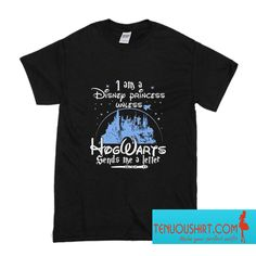 I Am A Disney Princess Unless Hogwarts T-Shirt